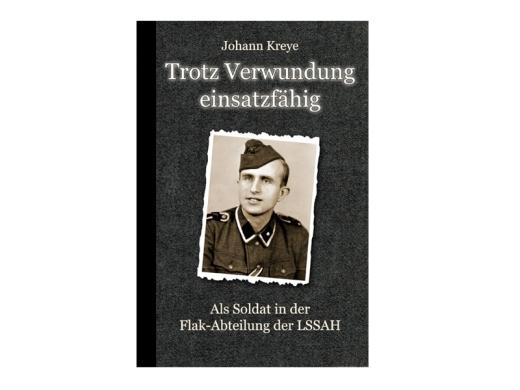 Buch - Johann Kreye - Trotz Verwundung einsatzfähig